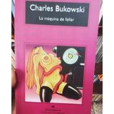 La Máquina De Follar Charles Bukowski Libro Fisico