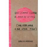 Uno Siempre Cambia El Amor De Su Vida Amalia Andrade Oferta