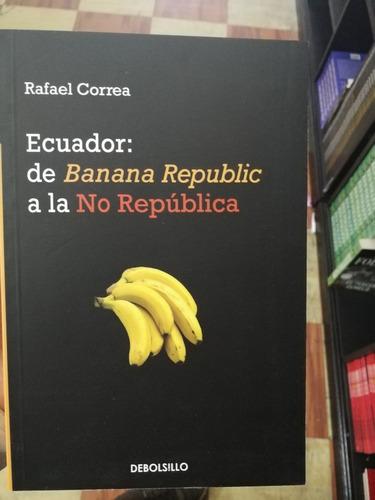 Ecuador: De Banana Republic A La No República. Rafael Correa