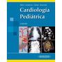 Cardiologia Pediatrica 2da. Edicion 2013